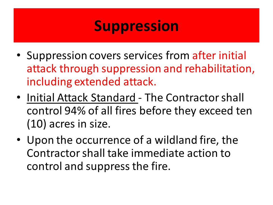 Suppression Suppression covers services from after initial attack through suppression and rehabilitation, including extended attack.