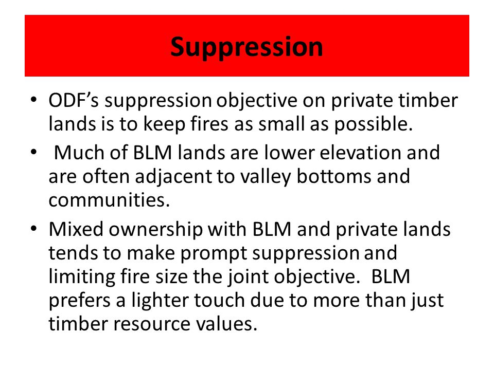 Suppression ODF's suppression objective on private timber lands is to keep fires as small as possible.