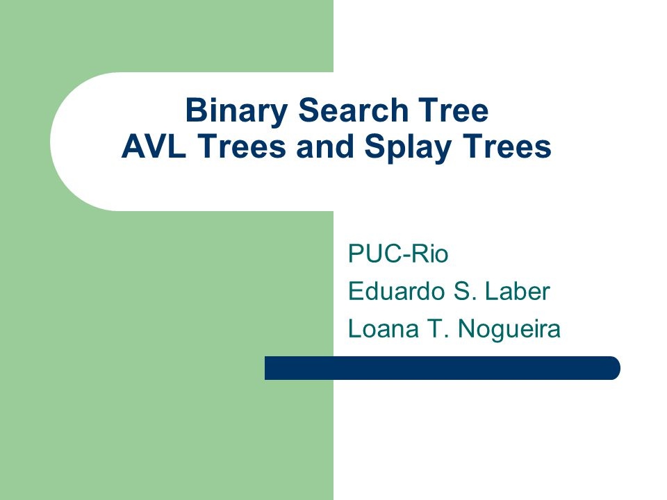 Binary Search Tree AVL Trees and Splay Trees