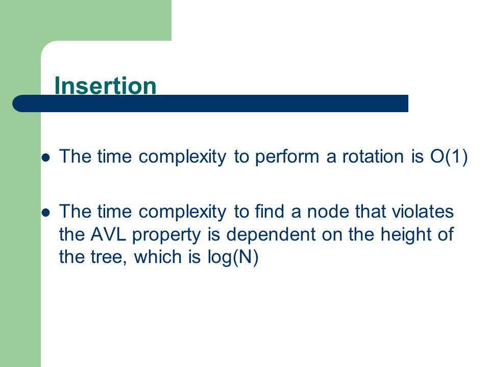 Insertion The time complexity to perform a rotation is O(1)