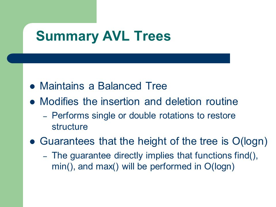 Summary AVL Trees Maintains a Balanced Tree