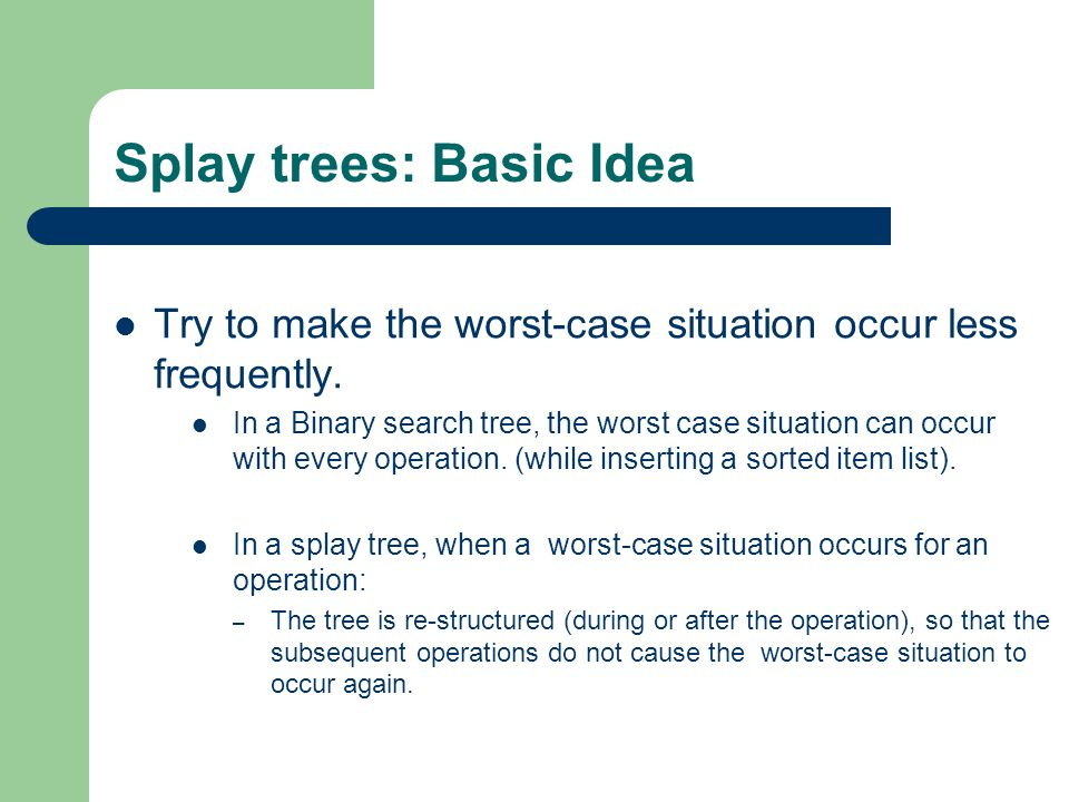 Splay trees: Basic Idea
