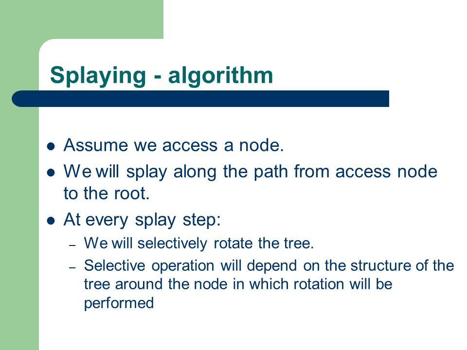 Splaying - algorithm Assume we access a node.