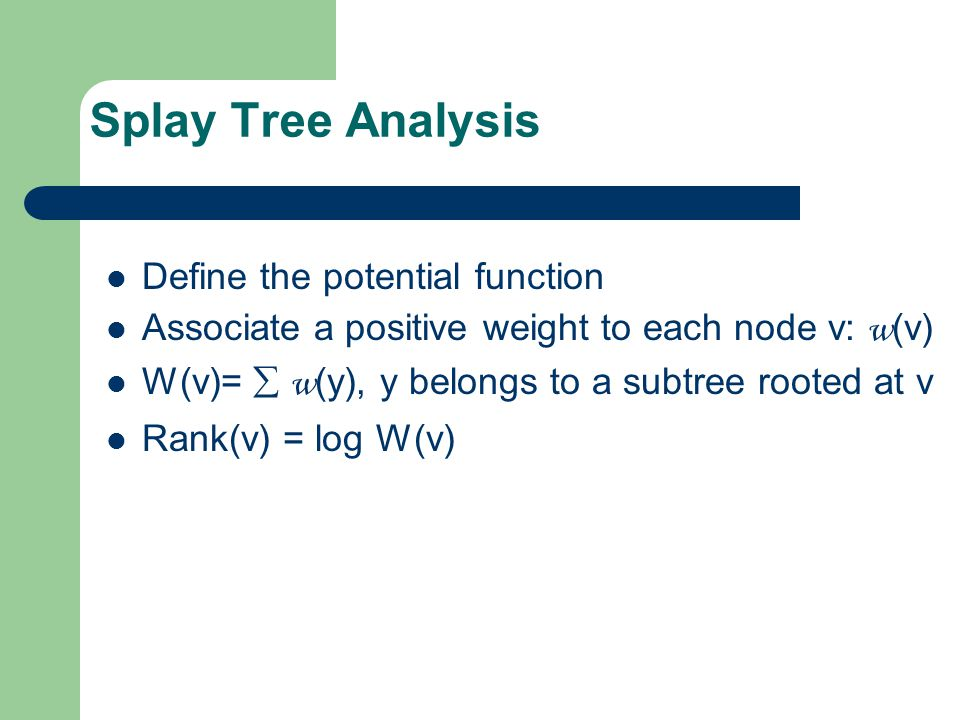 Splay Tree Analysis Define the potential function