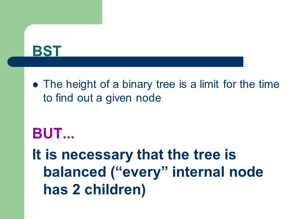BST The height of a binary tree is a limit for the time to find out a given node. BUT...
