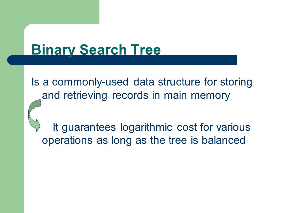 Binary Search Tree Is a commonly-used data structure for storing and retrieving records in main memory.