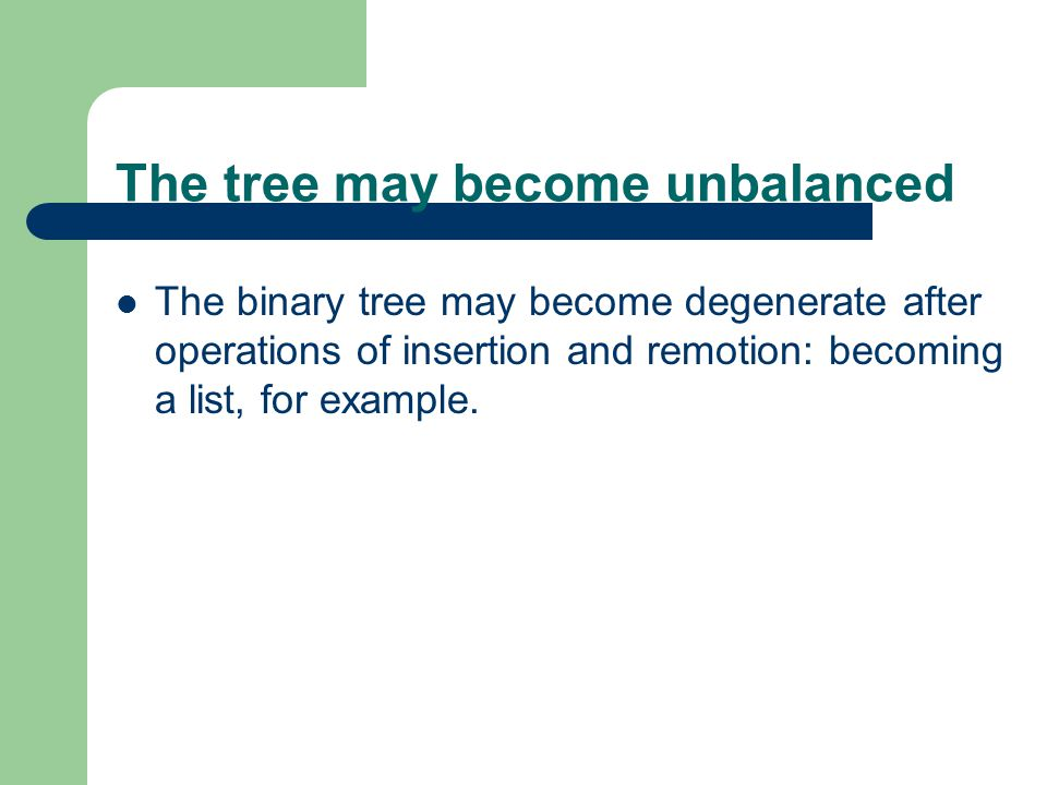 The tree may become unbalanced