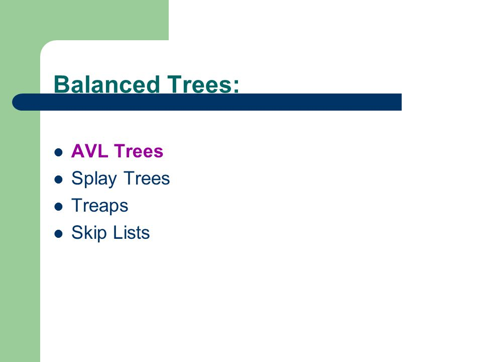 Balanced Trees: AVL Trees Splay Trees Treaps Skip Lists