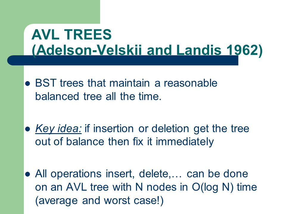 AVL TREES (Adelson-Velskii and Landis 1962)