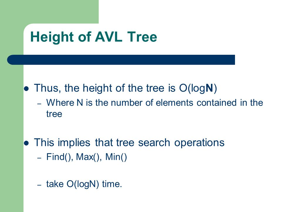 Height of AVL Tree Thus, the height of the tree is O(logN)