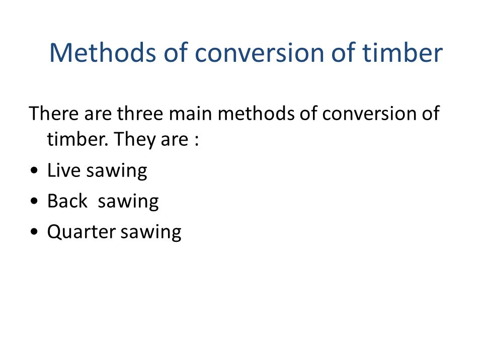 Methods of conversion of timber