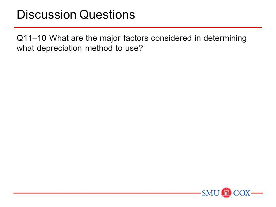 Discussion Questions Q11–10 What are the major factors considered in determining what depreciation method to use