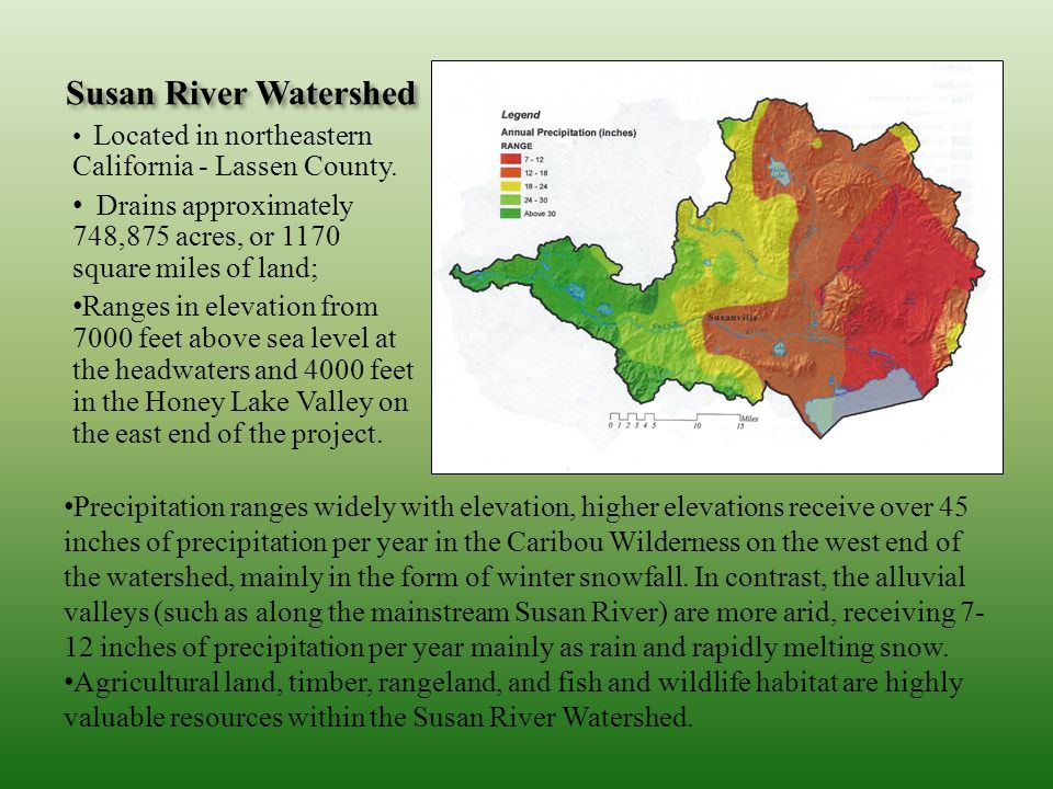 Susan River Watershed Located in northeastern California - Lassen County. Drains approximately 748,875 acres, or 1170 square miles of land;