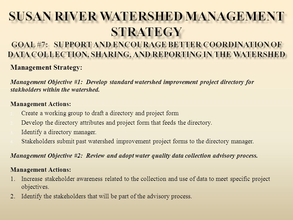 Susan River Watershed Management Strategy Goal #7: Support and Encourage Better Coordination of Data Collection, Sharing, and Reporting in the Watershed