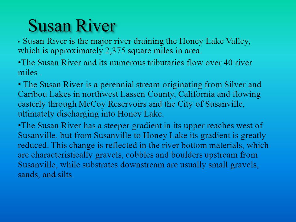 Susan River Susan River is the major river draining the Honey Lake Valley, which is approximately 2,375 square miles in area.