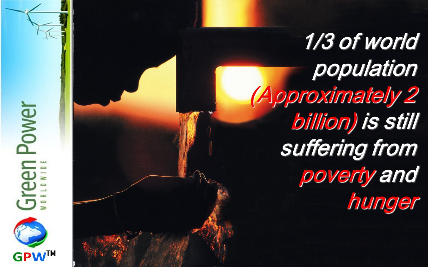 1/3 of world population (Approximately 2 billion) is still suffering from poverty and hunger