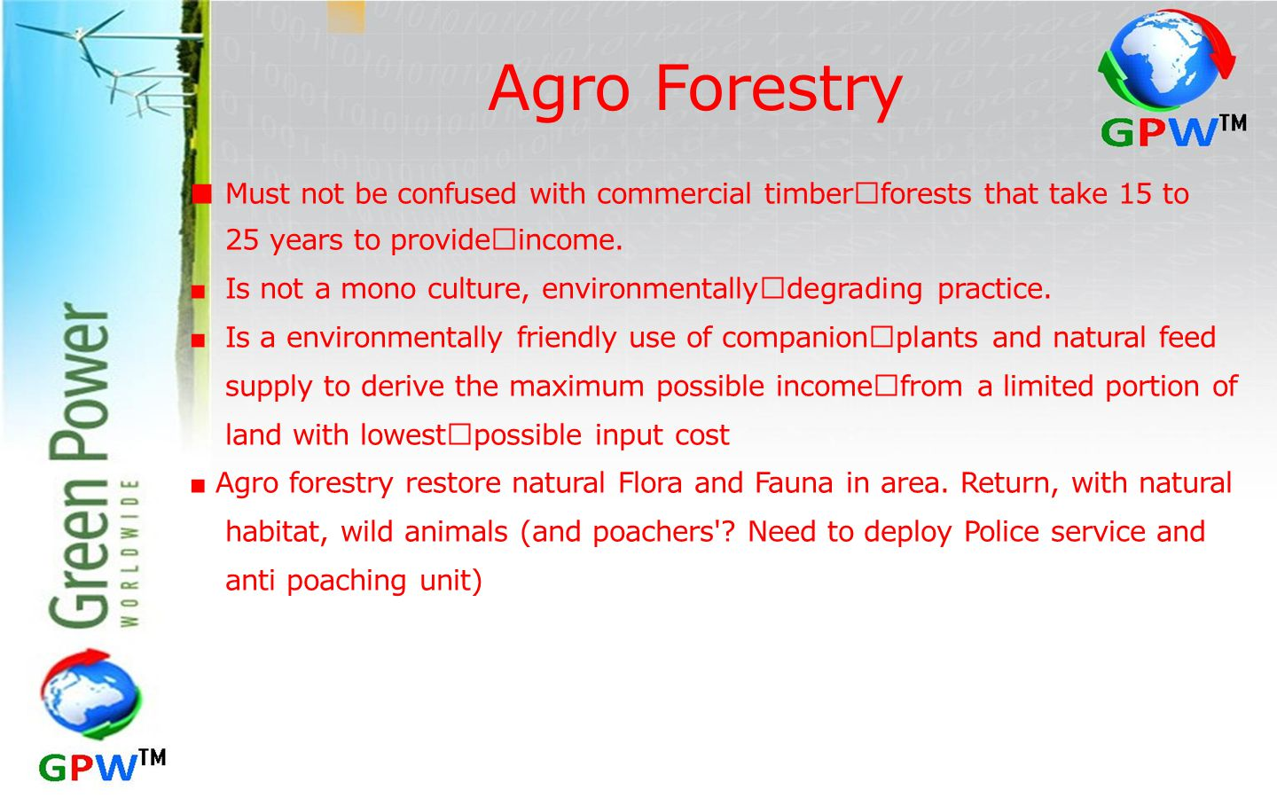 Agro Forestry ■ Must not be confused with commercial timber forests that take 15 to 25 years to provide income.