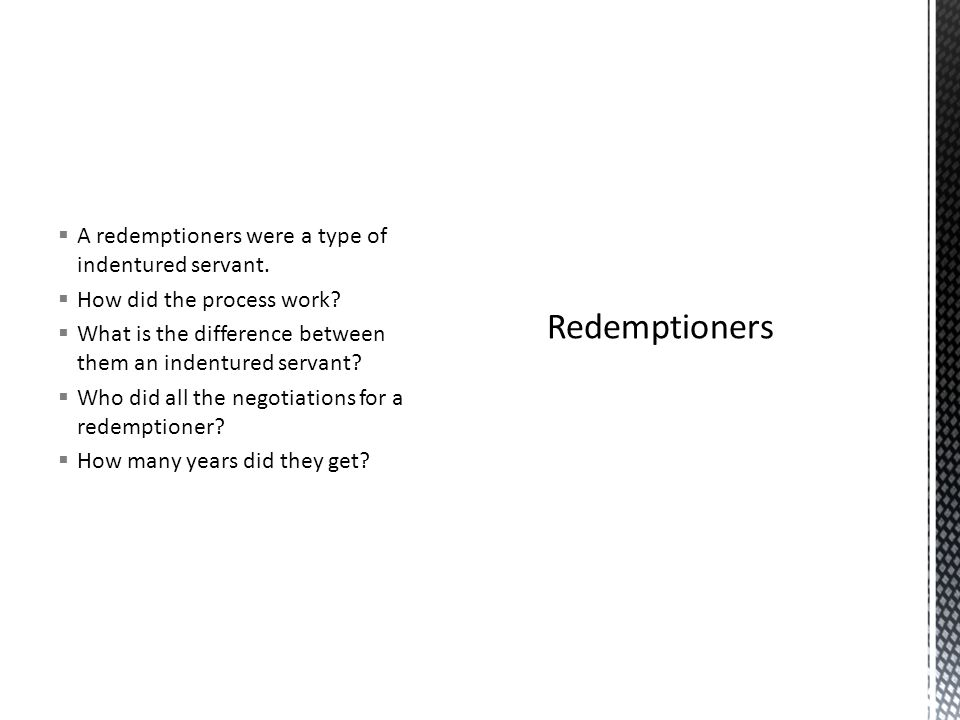 Redemptioners A redemptioners were a type of indentured servant.