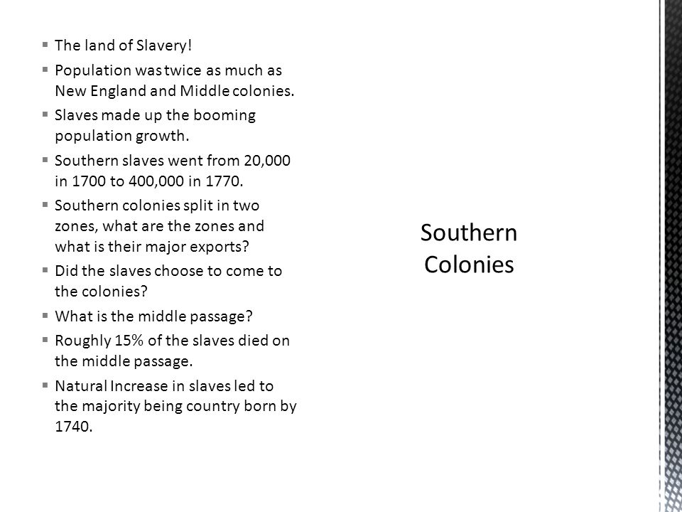 Southern Colonies The land of Slavery!