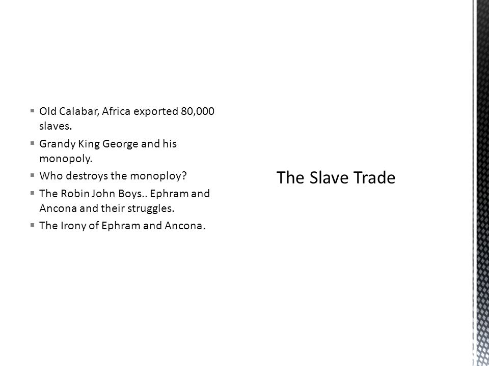 The Slave Trade Old Calabar, Africa exported 80,000 slaves.