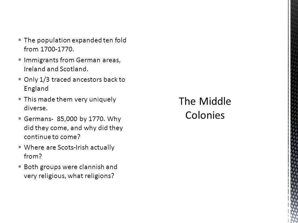 The Middle Colonies The population expanded ten fold from 1700-1770.