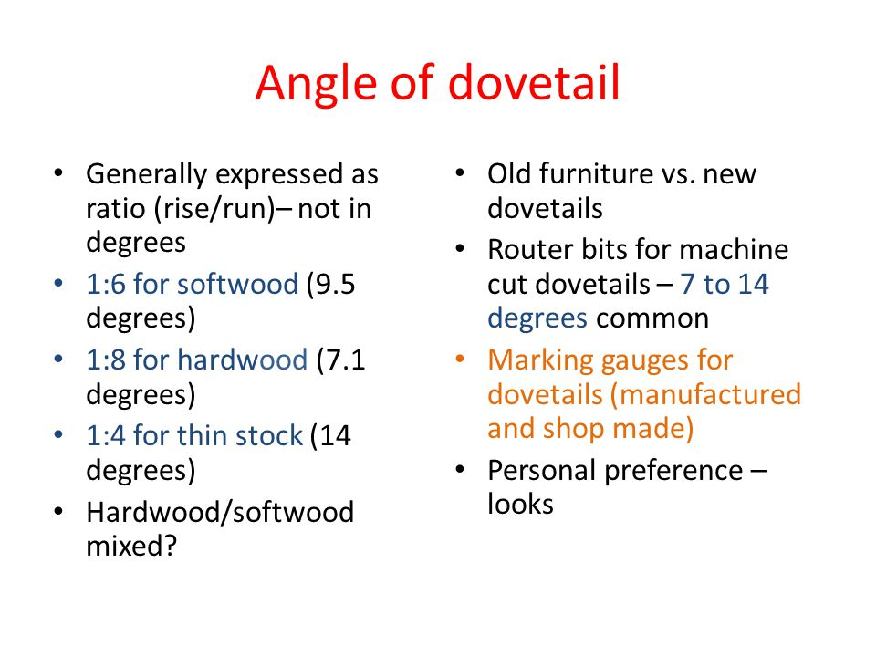 Angle of dovetail Generally expressed as ratio (rise/run)– not in degrees. 1:6 for softwood (9.5 degrees)