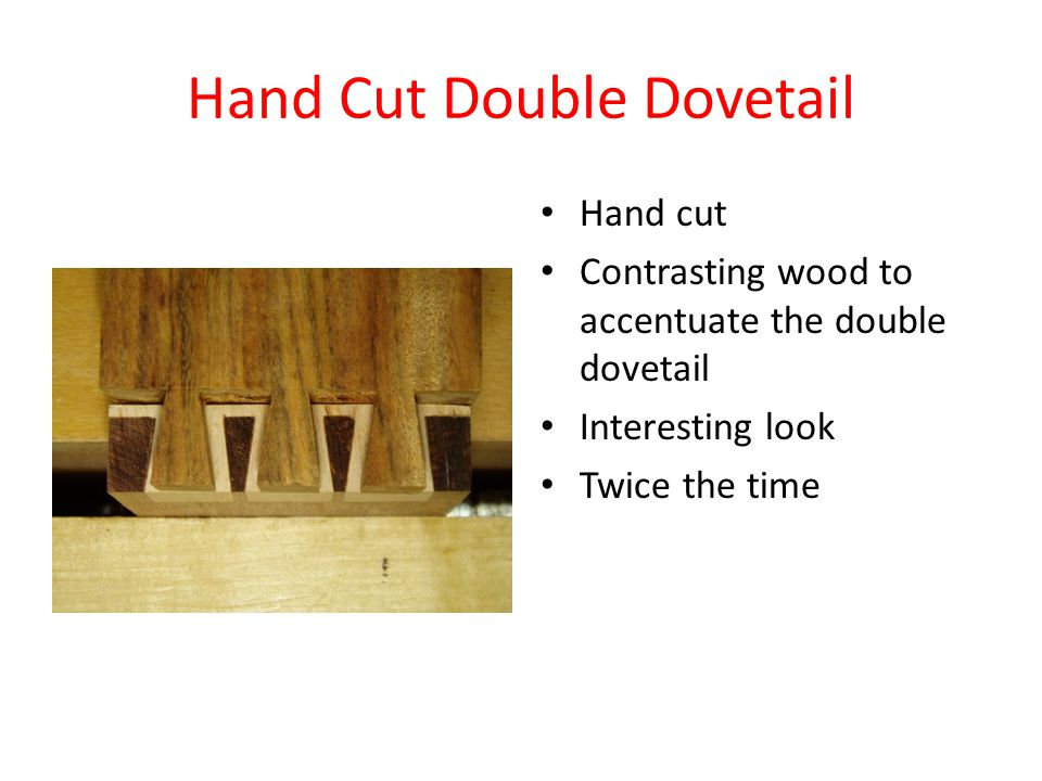 Hand Cut Double Dovetail