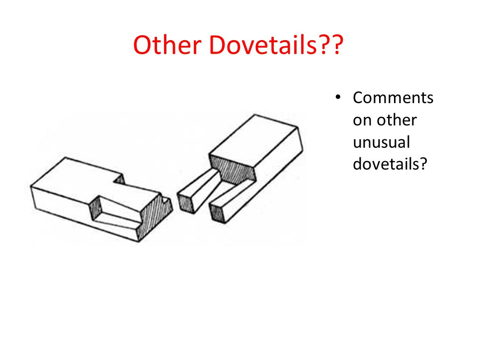 Other Dovetails Comments on other unusual dovetails