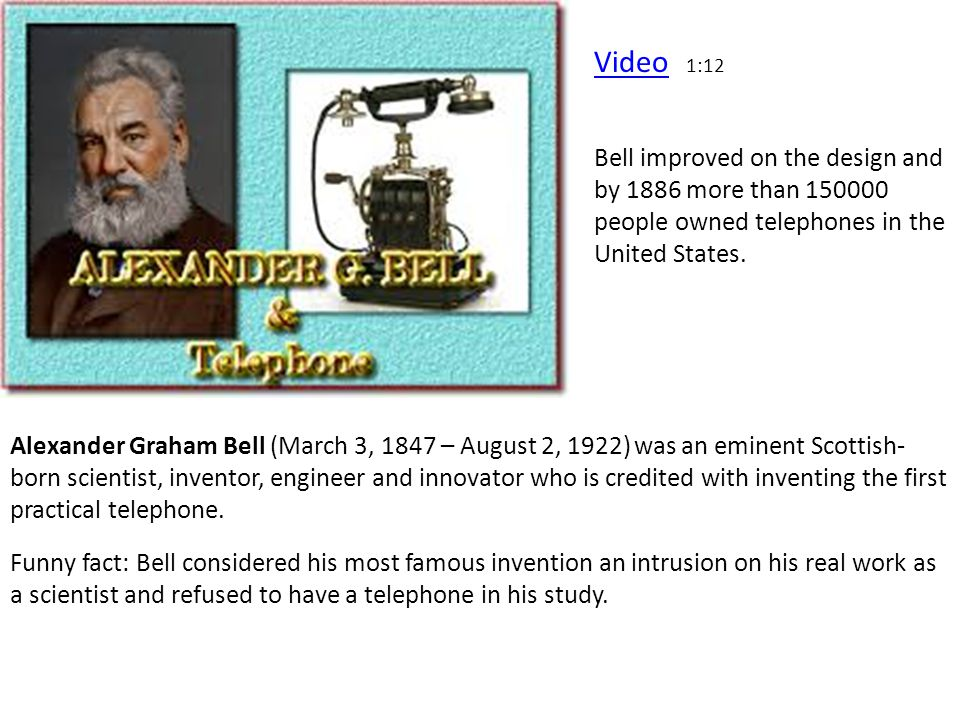 Video 1:12 Bell improved on the design and by 1886 more than 150000 people owned telephones in the United States.