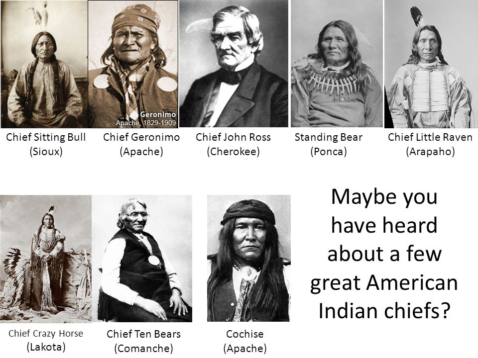 Maybe you have heard about a few great American Indian chiefs