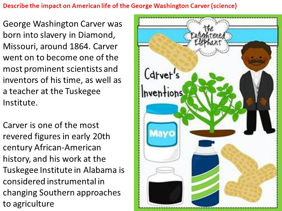 Describe the impact on American life of the George Washington Carver (science)