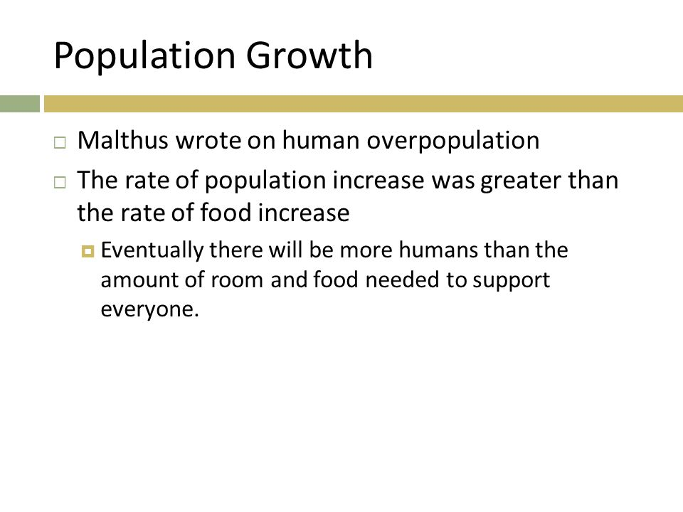 Population Growth Malthus wrote on human overpopulation