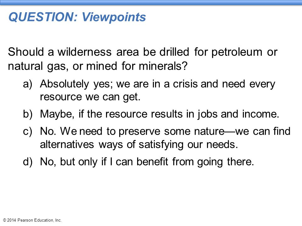 QUESTION: Viewpoints Should a wilderness area be drilled for petroleum or natural gas, or mined for minerals
