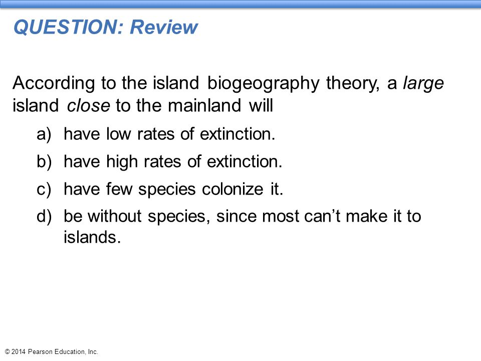 QUESTION: Review According to the island biogeography theory, a large island close to the mainland will.