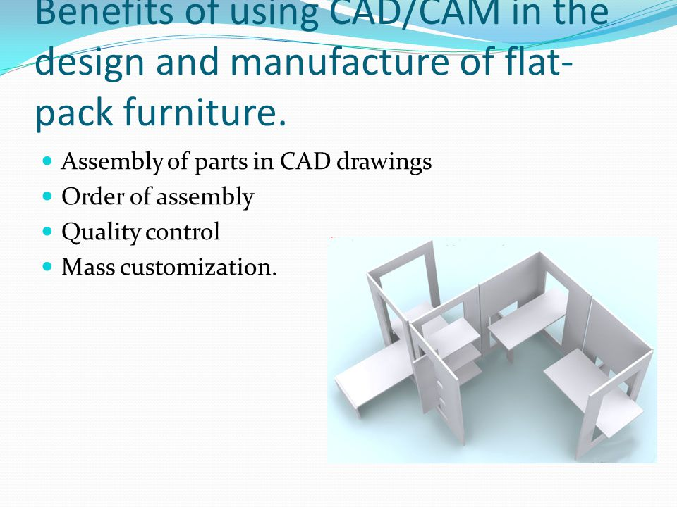 Benefits of using CAD/CAM in the design and manufacture of flat-pack furniture.