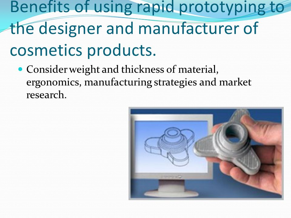 Benefits of using rapid prototyping to the designer and manufacturer of cosmetics products.