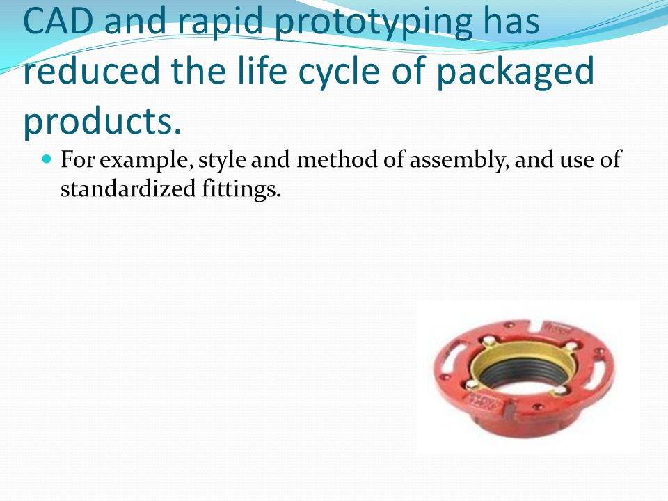 CAD and rapid prototyping has reduced the life cycle of packaged products.