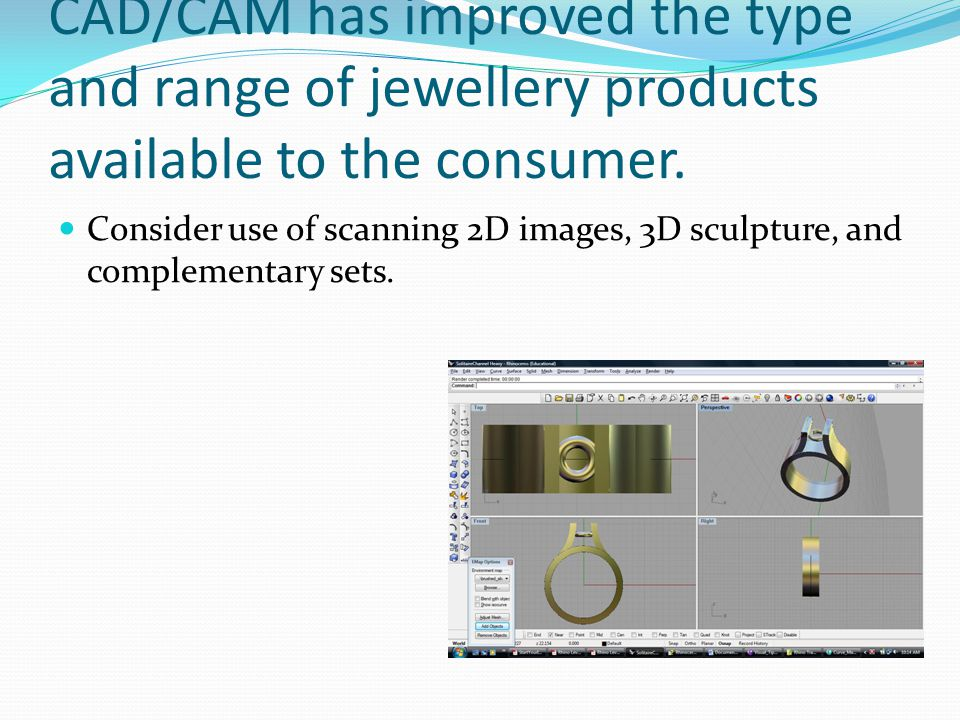 CAD/CAM has improved the type and range of jewellery products available to the consumer.