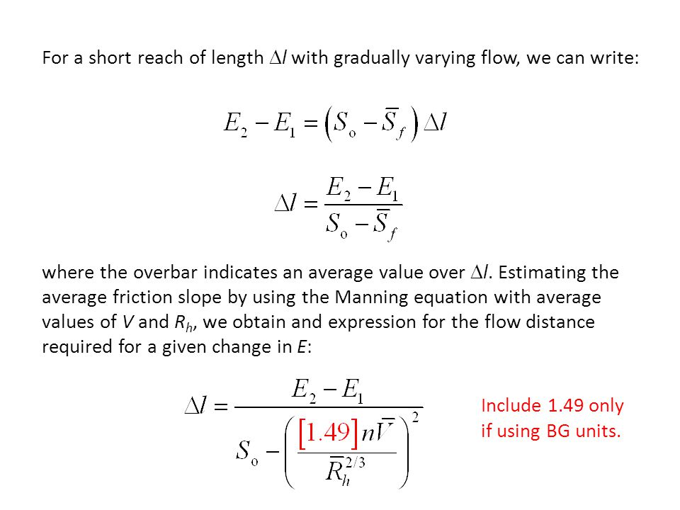For a short reach of length Dl with gradually varying flow, we can write: