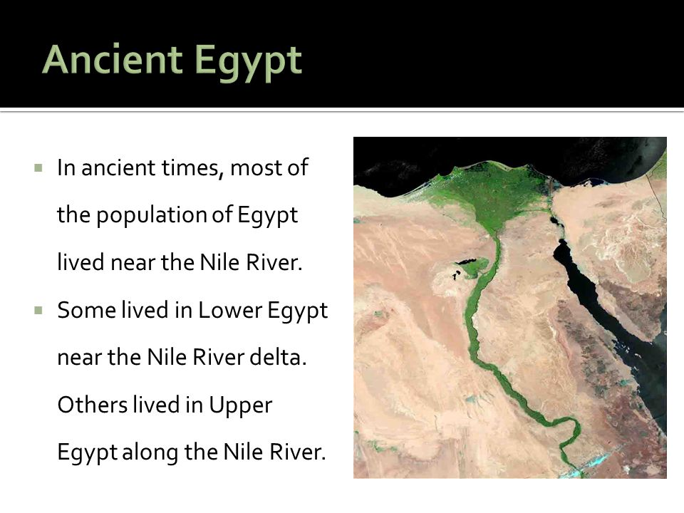 Ancient Egypt In ancient times, most of the population of Egypt lived near the Nile River.