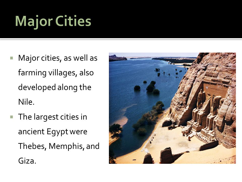 Major Cities Major cities, as well as farming villages, also developed along the Nile.