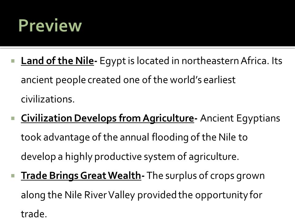 Preview Land of the Nile- Egypt is located in northeastern Africa. Its ancient people created one of the world's earliest civilizations.