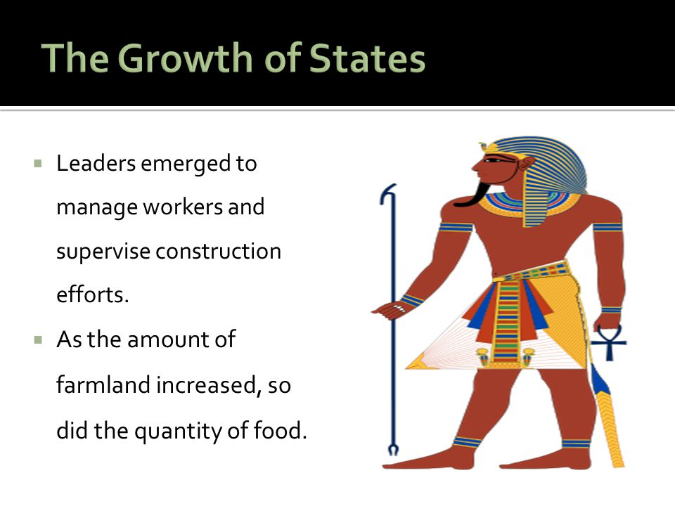 The Growth of States Leaders emerged to manage workers and supervise construction efforts.
