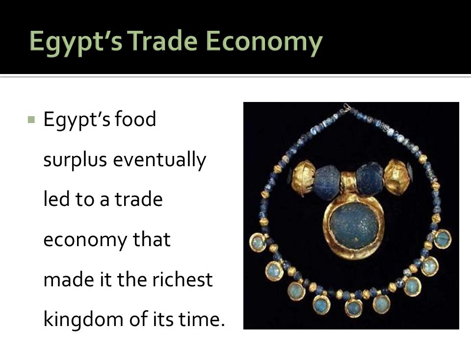 Egypt's Trade Economy Egypt's food surplus eventually led to a trade economy that made it the richest kingdom of its time.