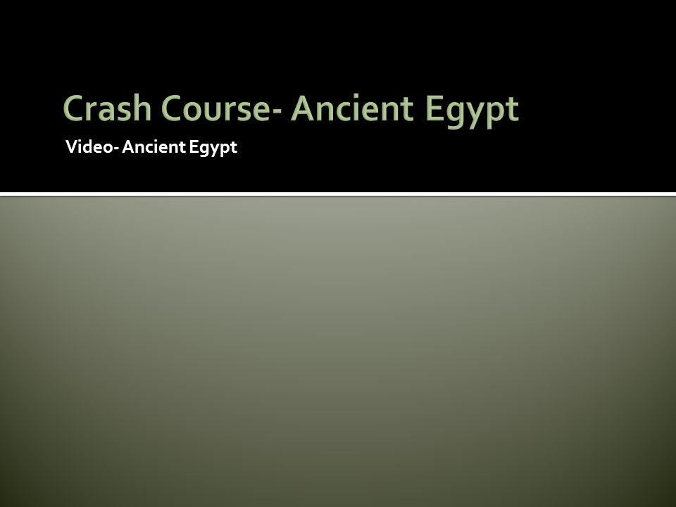Crash Course- Ancient Egypt