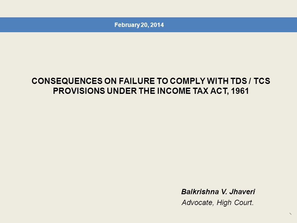 February 20, 2014 CONSEQUENCES ON FAILURE TO COMPLY WITH TDS / TCS PROVISIONS UNDER THE INCOME TAX ACT, 1961.