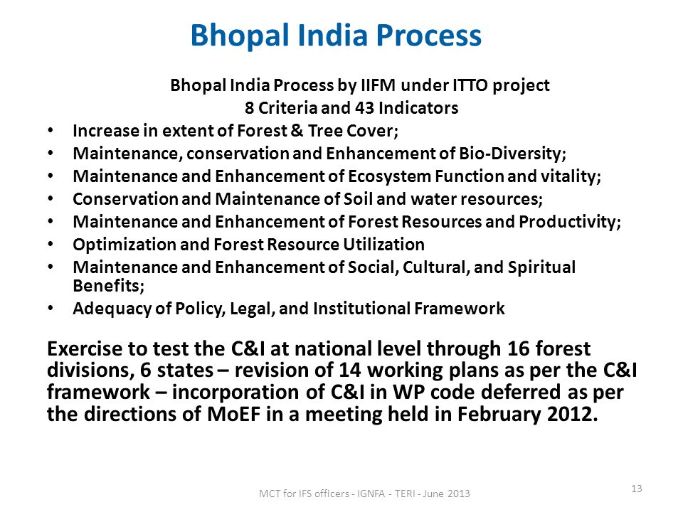 Bhopal India Process Bhopal India Process by IIFM under ITTO project. 8 Criteria and 43 Indicators.
