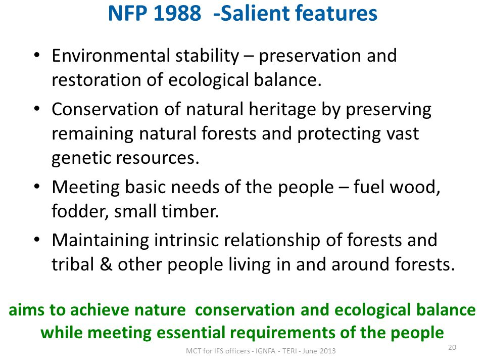 NFP 1988 -Salient features Environmental stability – preservation and restoration of ecological balance.