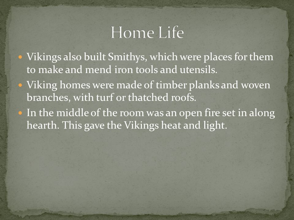 Home Life Vikings also built Smithys, which were places for them to make and mend iron tools and utensils.