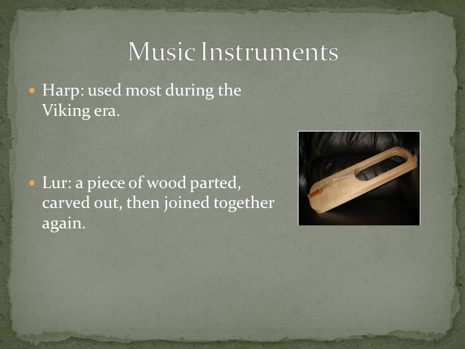 Music Instruments Harp: used most during the Viking era.